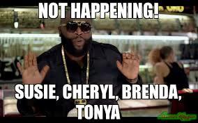 Tonya Meme - chill out bruh we get it you got laid meme rick ross 36539