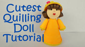 cutest new quilled doll tutorial youtube