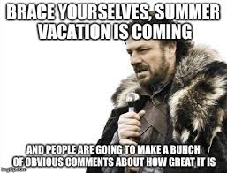 Summer Is Coming Meme - the one downside to summer vacation imgflip