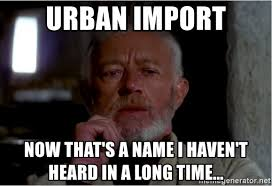Meme Urban - urban import now that s a name i haven t heard in a long time