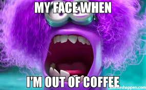 My Face When Meme - my face when i39m out of coffee meme 30027 san francisco bay