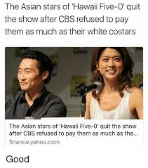 Hawaii Meme - the asian stars of hawaii five 0 quit the show after cbs refused to