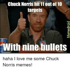 Chuck Noris Memes - chuck norris hit 11 out of 10 targets with nine bullets haha i