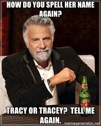 Tracy Meme - how do you spell her name again tracy or tracey tell me again