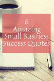 6 amazing small business success quotes sabrina s admin services
