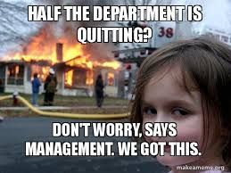 Quitting Meme - half the department is quitting don t worry says management we