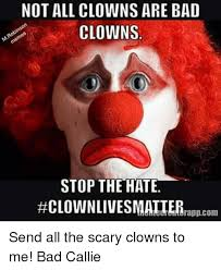 Scary Clown Meme - not all clowns are bad clowns stop the hate clownlives matter
