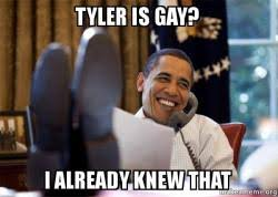 Tyler Meme - tyler is gay i already knew that happy obama meme make a meme