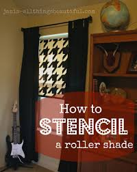 all things beautiful how to stencil a roller shade