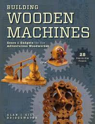 Free Wooden Clock Movement Plans by Building Wooden Machines Gears And Gadgets For The Adventurous
