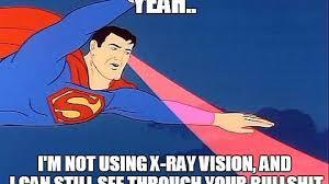 Superman Meme - superman meme i can still see through your bullshit imgur