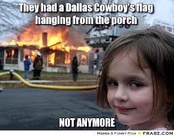 Memes About Dallas Cowboys - they had a dallas cowboys flag hanging from the porch not anymore