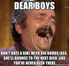 Big Boobs Meme - dear boys don t date a girl with big boobs ass she ll bounce to