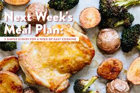 next week s meal plan 5 simple dishes for a week of easy cooking