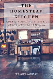 Homestead Kitchen The Homestead Kitchen Discover What U0027s Involved In Running An