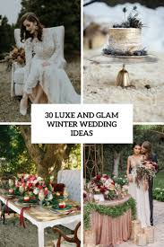 30 luxe and glam winter wedding ideas weddingomania
