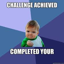 Challenge Completed Meme - challenge achieved completed your life success kid quickmeme