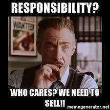 J Jonah Jameson Meme - responsibility who cares we need to sell j jonah jameson