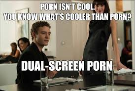 The Social Network Meme - porn isn t cool you know what s cooler than porn dual screen