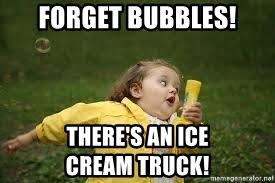 Running Kid Meme - forget bubbles there s an ice cream truck fat kid running