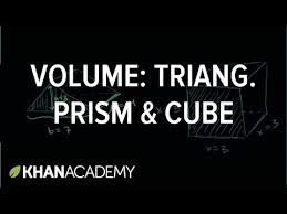 volume of triangular prism u0026 cube video khan academy