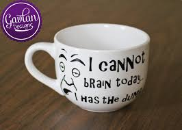 funny coffee mug i cannot brain today i has the dumb large funny coffee mug
