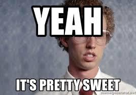 Sweet Meme - yeah it s pretty sweet napoleon dynamite meme generator