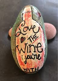 love the wine you u0027re with painted rock collectible home