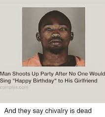 Girlfriend Birthday Meme - man shoots up party after no one would sing happy birthday to his