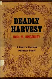 deadly harvest a guide to common poisonous plants john merriam