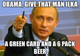 Green Card Meme - obama give that man ilka a green card and a 6 pack beer give