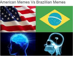 Meme Vs Meme - american memes vs brazilian memes expanding brain know your meme