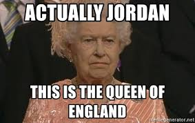 Queen Of England Meme - actually jordan this is the queen of england queen elizabeth