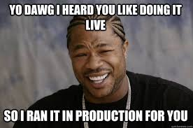 Meme Live - yo dawg i heard you like doing it live so i ran it in production