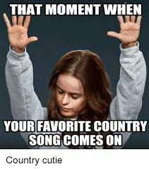 Internet Meme Songs - that moment when your favorite country song comes on country cutie