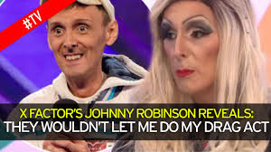 Drag Queen Meme - x factor s johnny robinson reveals incredible drag queen