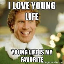 Meme Young - i love young life young life is my favorite buddy the elf meme