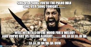 Piano Memes - meme piano man sparta leonidas meme on memegen