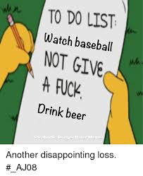 To Do List Meme - to do list watch baseball not give drink beer facebook dodger