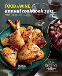 food u0026 wine annual cookbook 2012 food u0026 wine 9781932624410