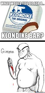 Klondike Bar Meme - what would you do for a klondike bar by club3000 meme center