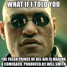Bel Air Meme - what if i told you the fresh prince of bel air is making a comeback
