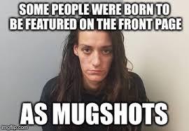 Mugshot Meme - image tagged in mugshot memes meth funny imgflip