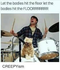 Let The Bodies Hit The Floor Meme - 25 best memes about let the body hit the floor let the body