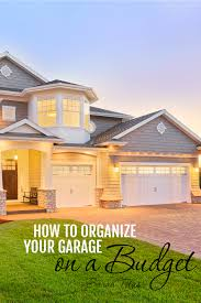 how to organize your house how to organize your garage on a budget sarah titus