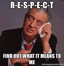 Rodney Dangerfield Memes - r e s p e c t find out what it means to me rodney dangerfield