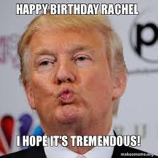 Rachel Meme - happy birthday rachel i hope it s tremendous donald trump
