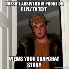 Your Story Meme - doesn t answer his phone or reply to text views your snapchat story