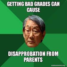Bad Father Meme - getting bad grades can cause disapprobation from parents high
