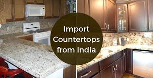 kitchen cabinets with granite top india how to import kitchen countertops from india flodeal inc